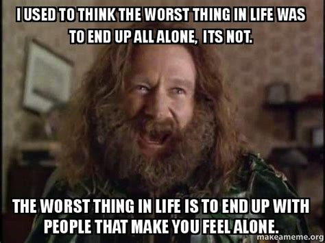Robin Williams Jumanji Meme - i used to think the worst thing in life was to end up all