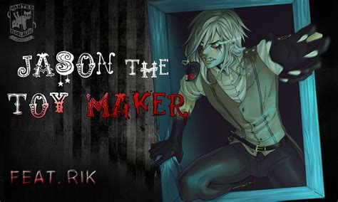 the toymaker killer jason the maker feat rik di krisantyl creepypasta