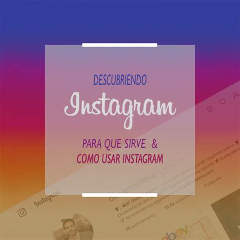 tutorial de como utilizar instagram qu 233 es instagram para qu 233 sirve y c 243 mo funciona