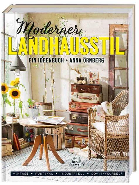 moderner landhausstil moderner landhausstil ein ideenbuch landhaus look