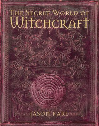 a secret history of witches the secret world of witchcraft by jason karl reviews