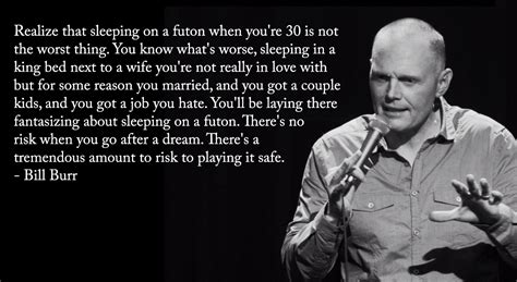 awesome quotes from bill burr to get you through the day - Bill Burr Futon Quote