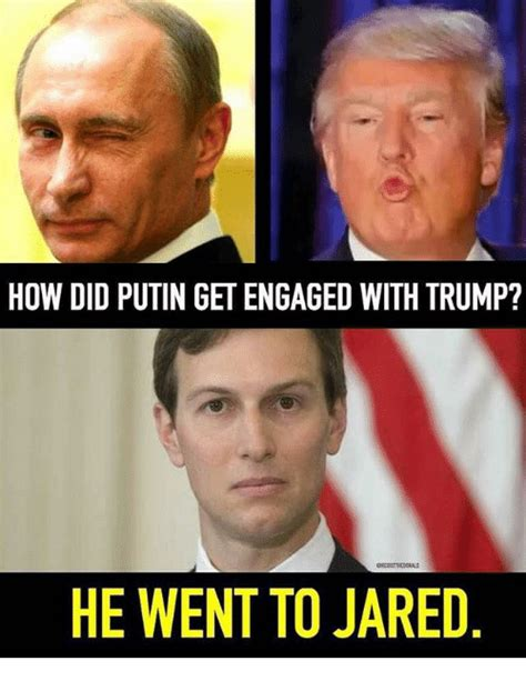 He Went To Jared Meme - how did putin get engaged with trump he went to jared