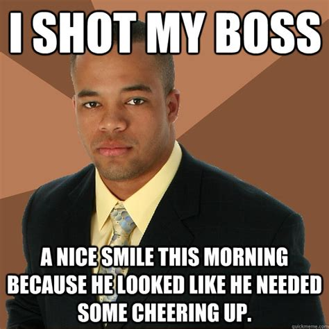 Black Guy Smiling Meme - boss a nice smile this morning because he looked l