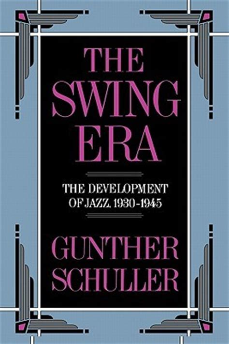 the history of swing music the swing era the development of jazz 1930 1945 the