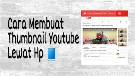 cara membuat channel di youtube lewat hp tutorial 3 cara membuat thumbnail youtube lewat hp