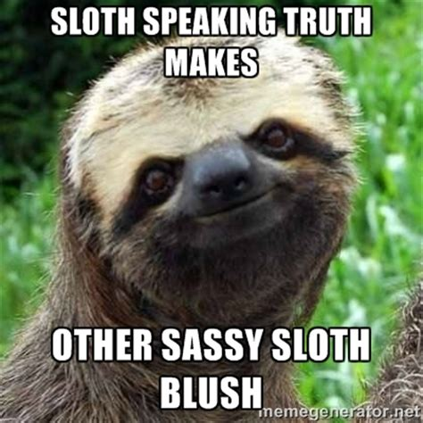 Sloth Meme Generator - sassy sloth meme generator image memes at relatably com