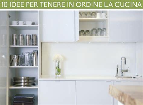 Ordine In Cucina by 10 Idee Per Tenere In Ordine La Cucina Casa It