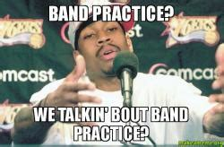 Band Practice Meme - band practice we talkin bout band practice make a meme