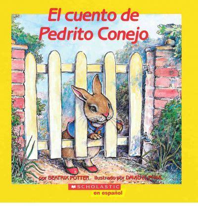 el cuento de pedrito conejo spanish language edition of the tale of peter rabbit beatrix