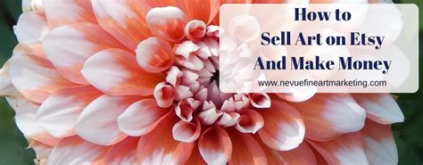 How To Make Money Selling Art Online - how to sell art on etsy and make money nevue fine art and marketing
