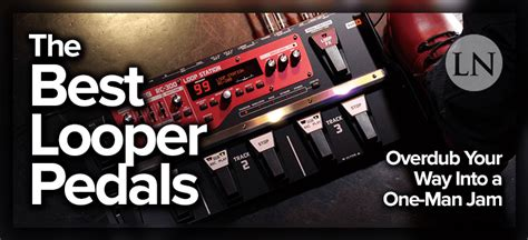best looper the best looper pedals to overdub your way into a one man