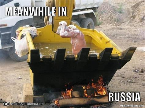 Bulldozer Meme - russia a man taking a bath with a bulldozer meanwhile