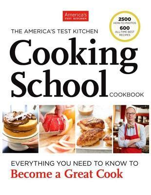 America S Test Kitchen Cooking School the america s test kitchen cooking school cookbook by