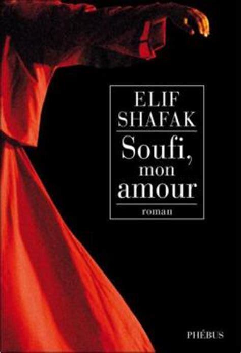 soufi mon amour soufi mon amour elif shafak babelio