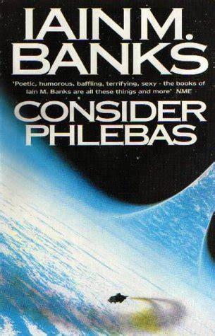 iain m banks consider phlebas iain m banks orbit 1987 the