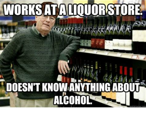 Alcoholism Meme - works ataliquorstore doesnt knowanythingabout alcohol meme