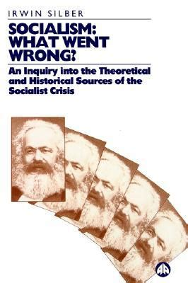 where we went wrong books socialism what went wrong by irwin silber reviews