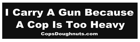 because of heavy and a bumper sticker i carry a gun because a cop is heavy free shipping cops doughnuts