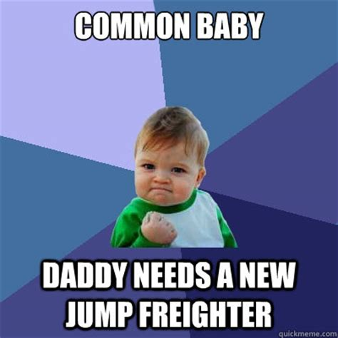 Baby Daddy Meme - common baby daddy needs a new jump freighter success kid