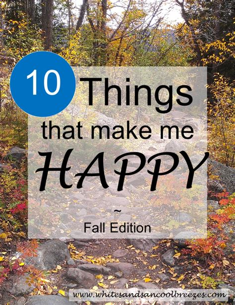 10 Things That Make Me Happy by 10 Things That Make Me Happy In The Fall White Sands And