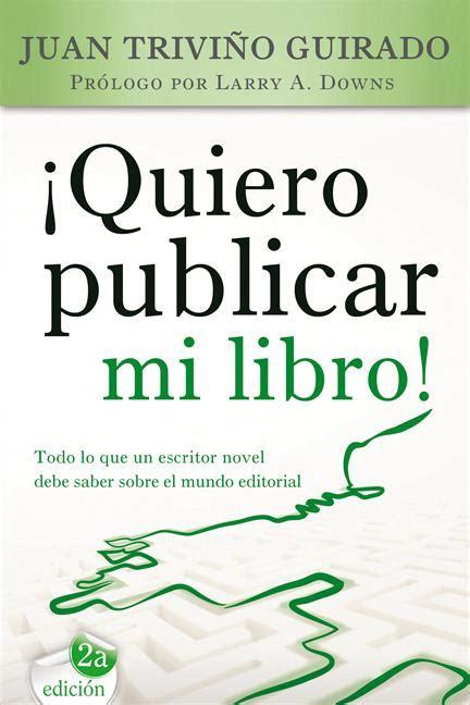 libro quiero mi comida i autor si quieres publicar tu obra lee 161 quiero publicar mi libro