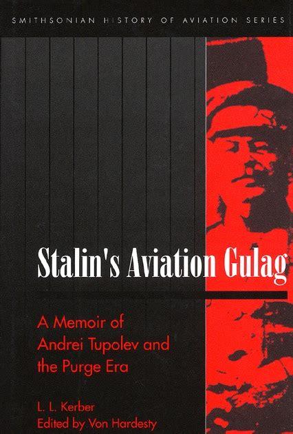 libro purge rese 241 as de libros stalin s aviation gulag a memoir of andrei tupolev and the purge era