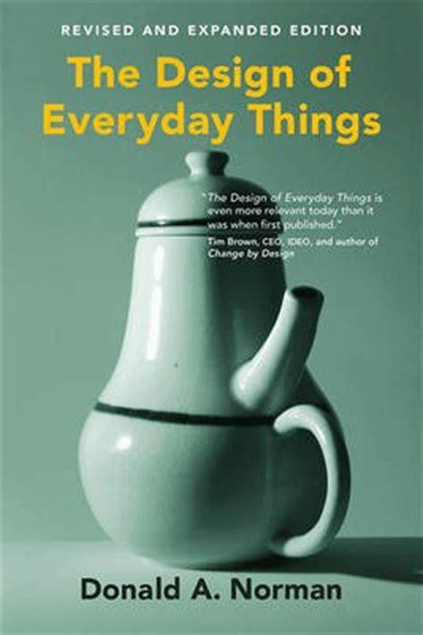 the design of everyday the design of everyday things donald a norman 9780262525671
