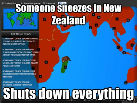 Shut Down Everything Meme - someone sneezes in new zealand shuts down everything