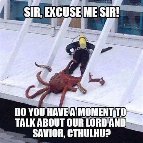 Cthulhu Meme - excuse me sir do you have a moment to talk about our lord