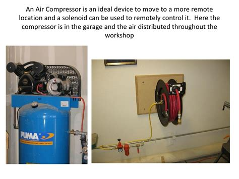 an air compressor is an ideal device to move to a more remote location and a solenoid be