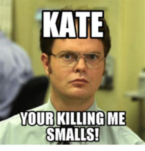 Killing Meme - kate your killing me smalls killing me smalls meme on sizzle