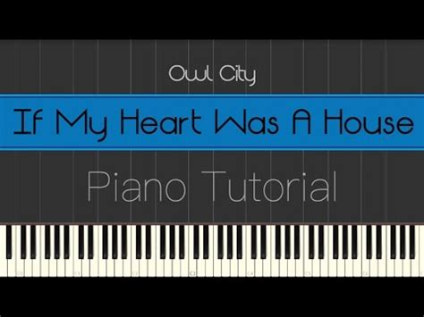 tutorial piano to build a home owl city if my heart was a house piano tutorial youtube