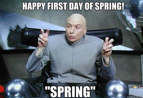 First Day Of Spring Meme - happy first day of spring quot spring quot doctor evil quotes