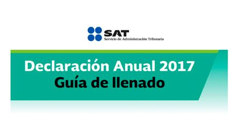 guia llenado declaracion anual 2016 del sat descarga la gu 237 a de llenado declaraci 211 n anual 2017 emitido
