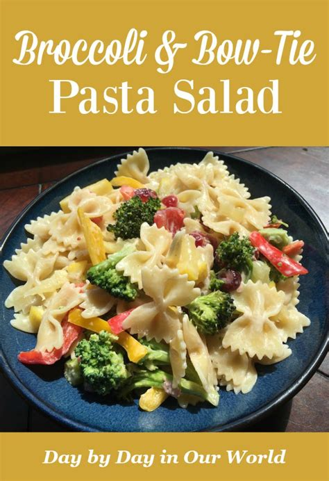 broccoli and bow tie pasta salad day by day in our world