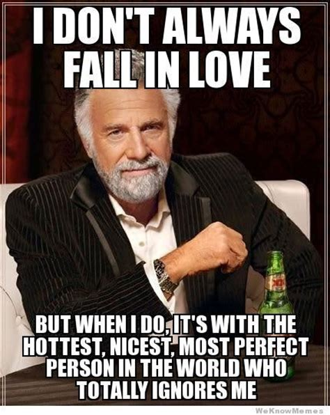 Meme About Love - meme i don 39 t always fall in love
