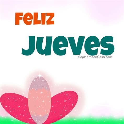 imagenes jueves pinterest feliz jueves saludos www soymamaencasa com graphics