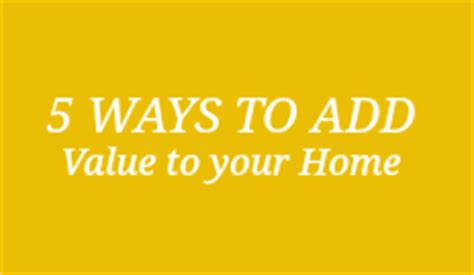five ways to add value to your home theodores