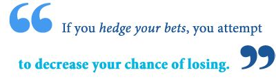 Wedging Your Bets Which Are The Best Investment by What Does Hedge Your Bets Writing Explained
