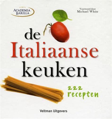 kookboek italiaanse keuken bol de italiaanse keuken academia barilla