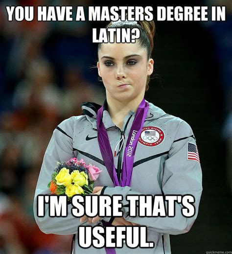 Mckayla Meme - you have a masters degree in latin i m sure that s useful