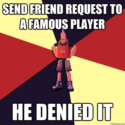 Friend Request Meme - microvolts memes quickmeme