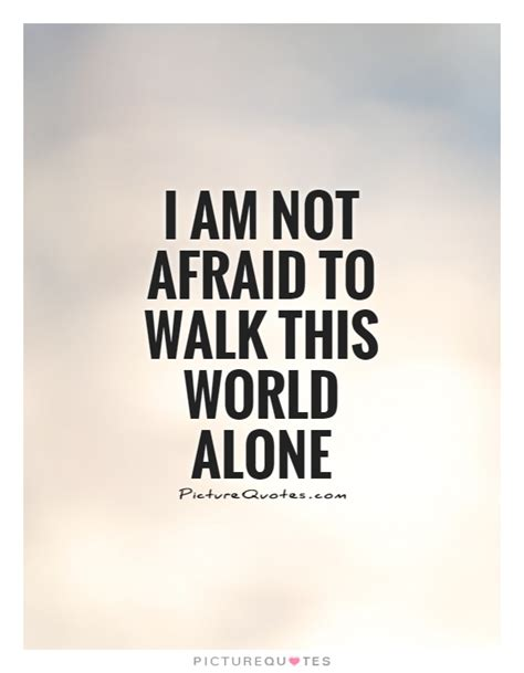 Walk This World walking alone quotes sayings walking alone picture quotes