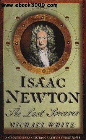 biography isaac newton book isaac newton the last sorcerer home biographies ebook