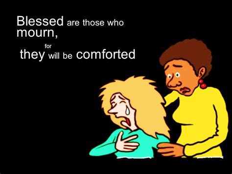 blessed are those who mourn for they shall be comforted the beatitudes beautiful attitudes or the bad attitudes