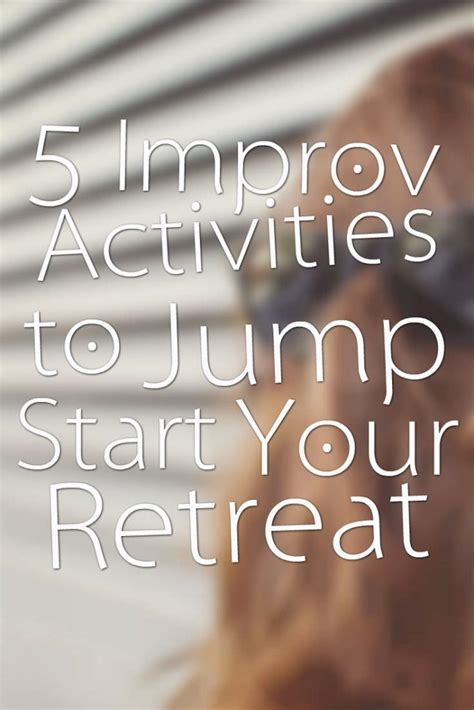 5 Activities To Start by 5 Improv Activities To Jump Start Your Retreat Christian