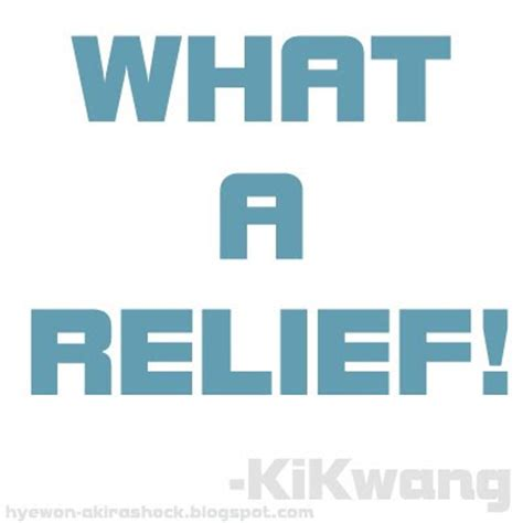 What A Relief relief quotes quotesgram