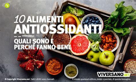 alimenti ricchi di antiossidanti naturali alimenti antiossidanti ecco 10 alimenti ricchi di
