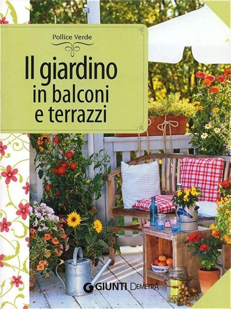 terrazzi fioriti progetti libro il giardino in balconi e terrazzi di e lafeltrinelli